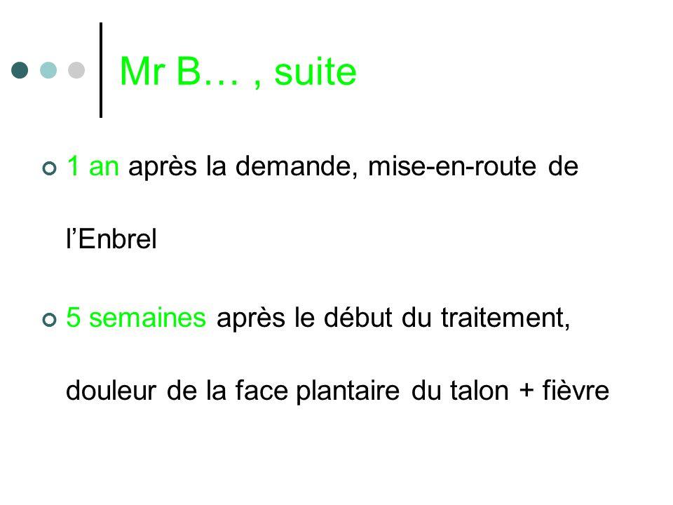 Mr B… , suite 1 an après la demande, mise-en-route de l'Enbrel