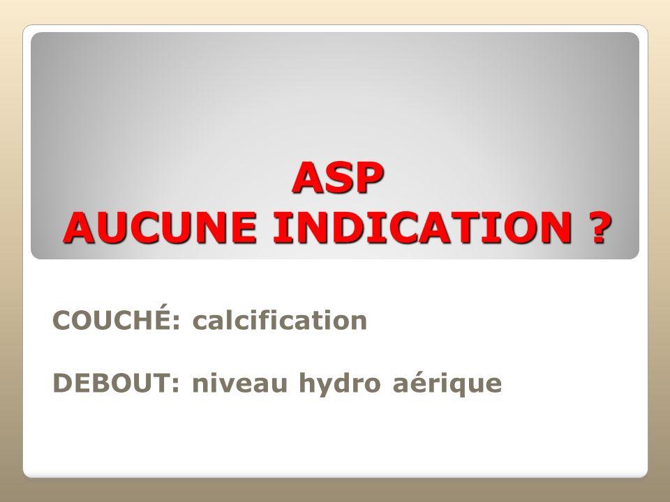 COUCHÉ: calcification DEBOUT: niveau hydro aérique