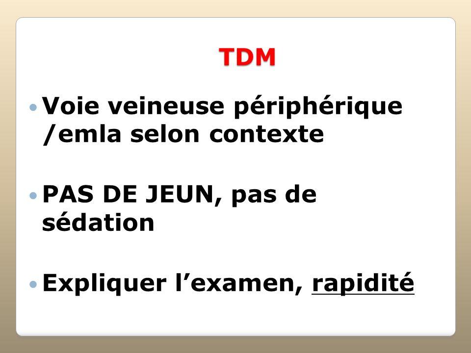 TDM Voie veineuse périphérique /emla selon contexte.