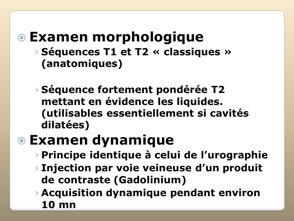 Examen morphologique Examen dynamique