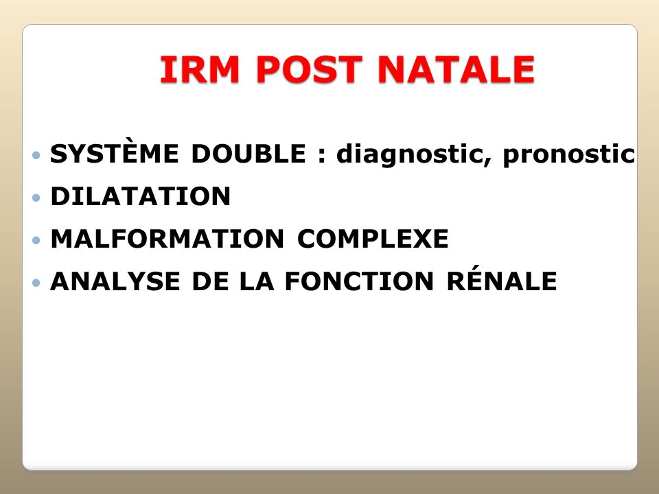 IRM POST NATALE SYSTÈME DOUBLE : diagnostic, pronostic DILATATION