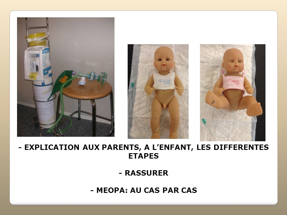 - EXPLICATION AUX PARENTS, A L'ENFANT, LES DIFFERENTES ETAPES - RASSURER
