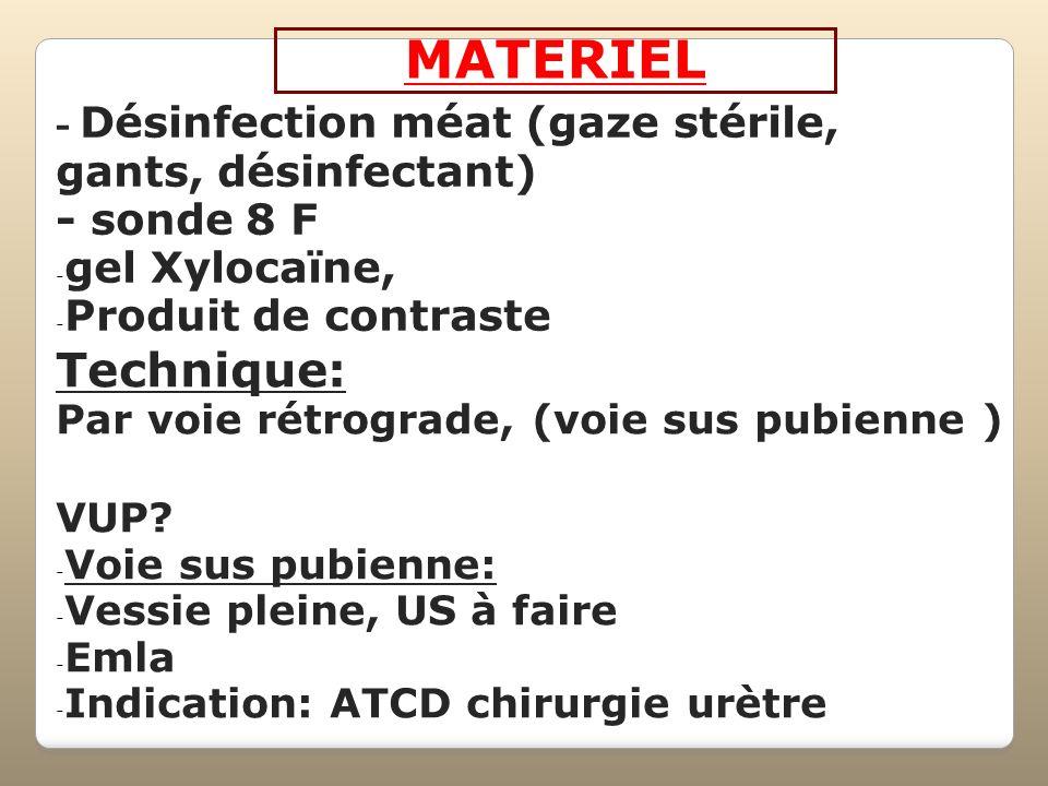 MATERIEL- Désinfection méat (gaze stérile, gants, désinfectant) - sonde 8 F. gel Xylocaïne, Produit de contraste.
