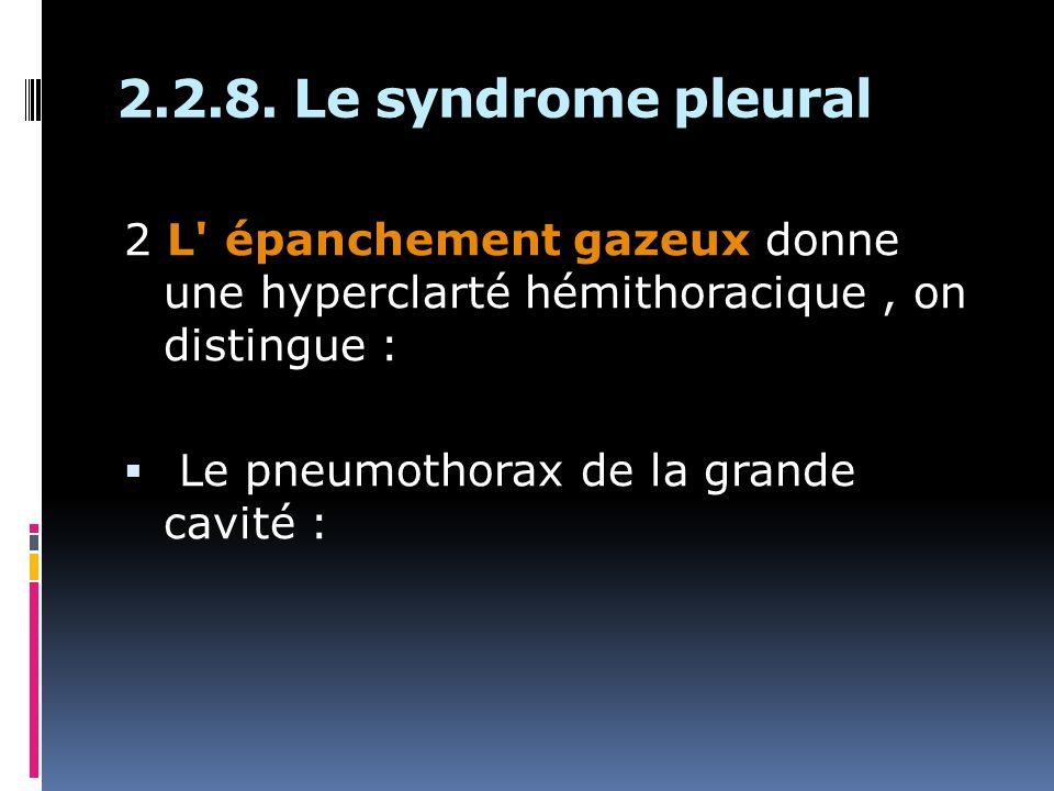 2.2.8. Le syndrome pleural 2 L épanchement gazeux donne une hyperclarté hémithoracique , on distingue :
