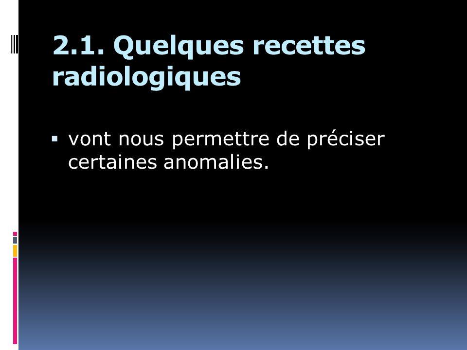 2.1. Quelques recettes radiologiques