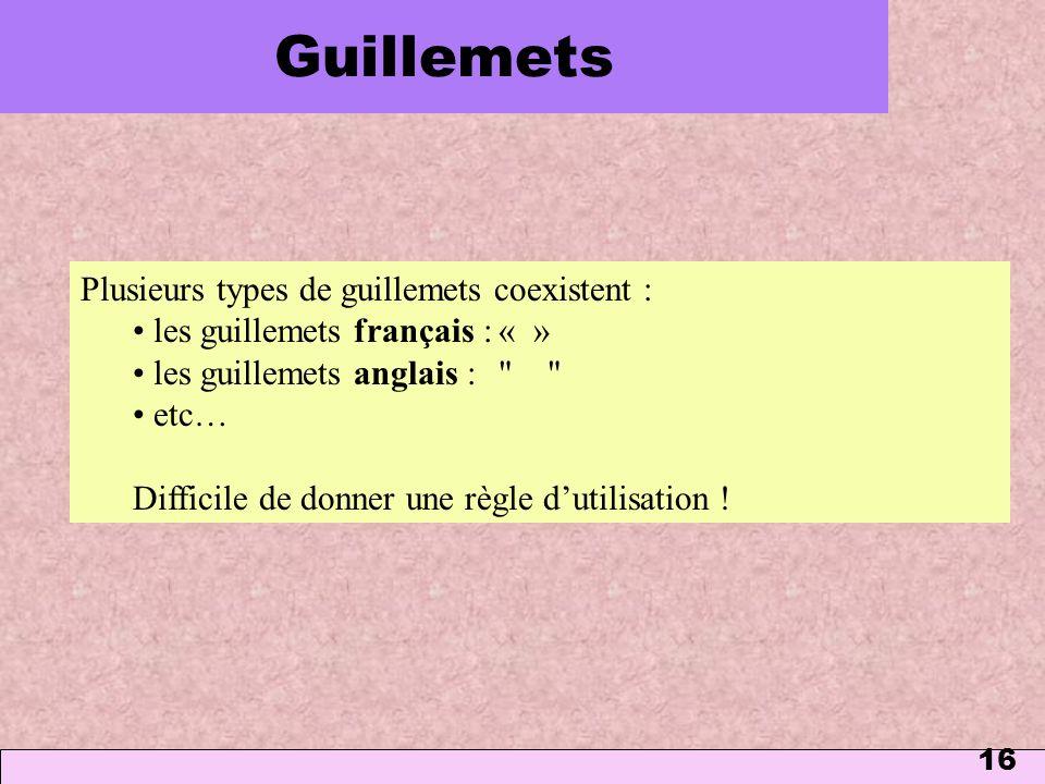 Guillemets Plusieurs types de guillemets coexistent :