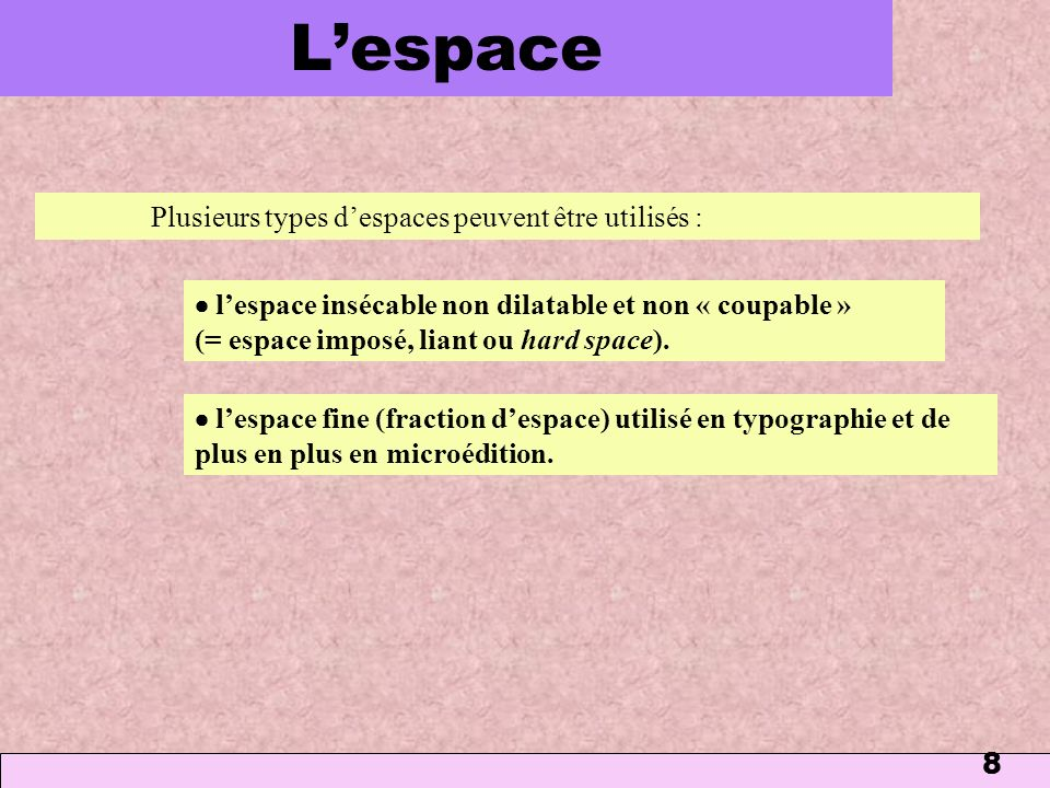 L'espace Plusieurs types d'espaces peuvent être utilisés :
