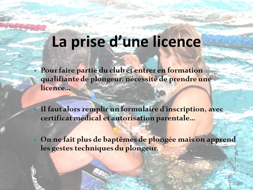 La prise d'une licence Pour faire partie du club et entrer en formation qualifiante de plongeur, nécessité de prendre une licence…