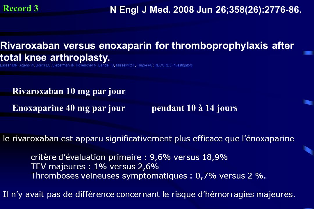 Record 3 N Engl J Med. 2008 Jun 26;358(26):2776-86. Rivaroxaban versus enoxaparin for thromboprophylaxis after total knee arthroplasty.