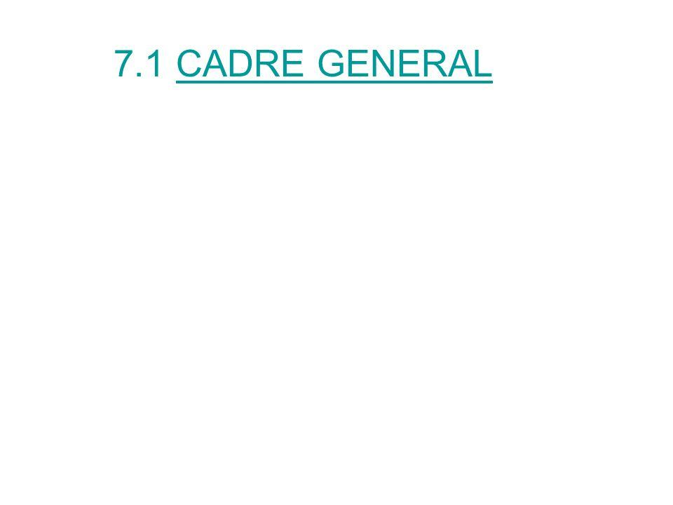 7.1 CADRE GENERAL
