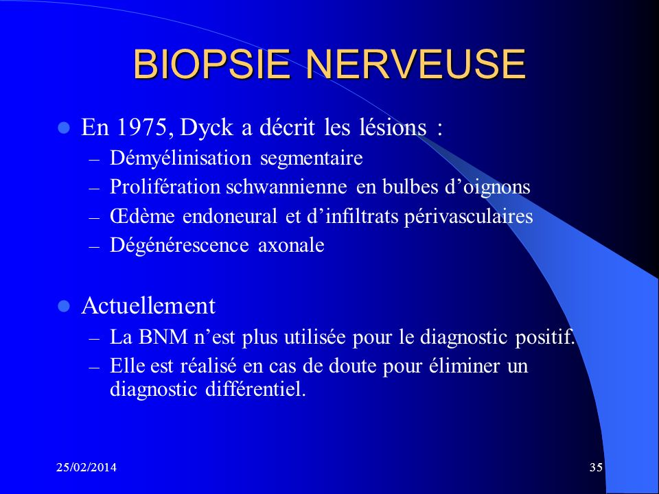 BIOPSIE NERVEUSE En 1975, Dyck a décrit les lésions : Actuellement