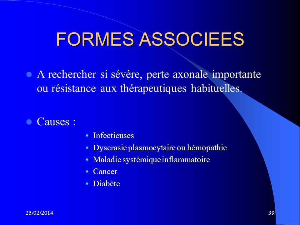 FORMES ASSOCIEES A rechercher si sévère, perte axonale importante ou résistance aux thérapeutiques habituelles.