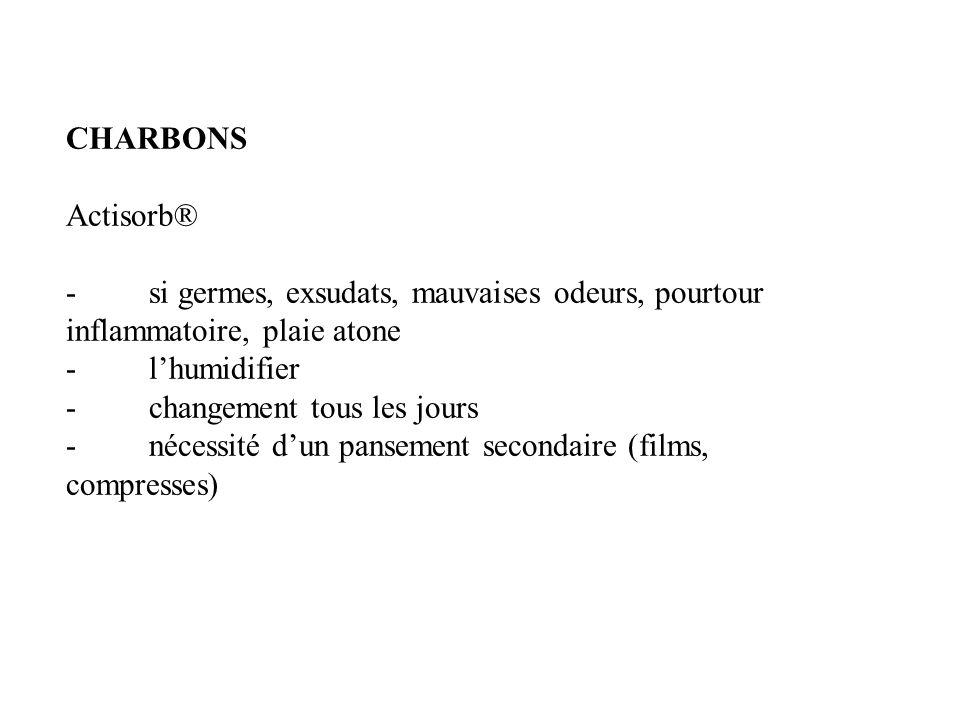 CHARBONS Actisorb® - si germes, exsudats, mauvaises odeurs, pourtour inflammatoire, plaie atone - l'humidifier - changement tous les jours - nécessité d'un pansement secondaire (films, compresses)