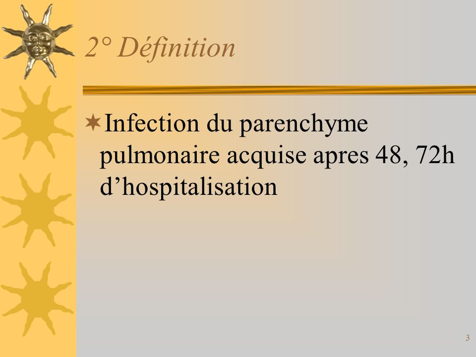 2° Définition Infection du parenchyme pulmonaire acquise apres 48, 72h d'hospitalisation