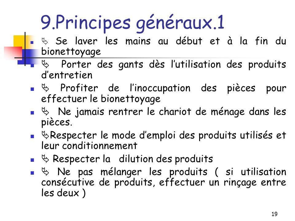 9.Principes généraux.1  Se laver les mains au début et à la fin du bionettoyage.  Porter des gants dès l'utilisation des produits d'entretien.