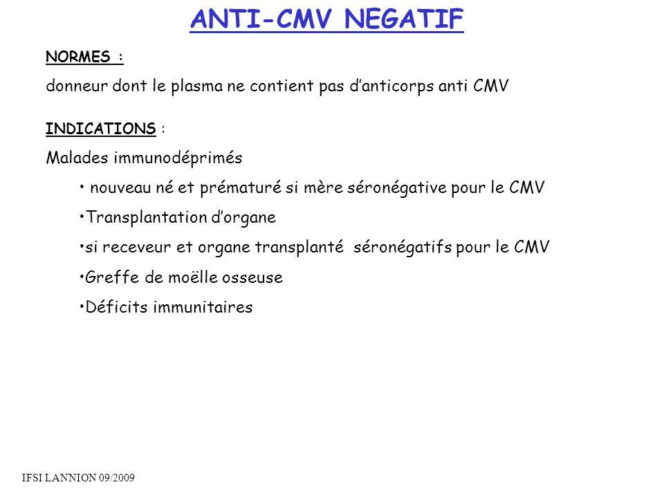 ANTI-CMV NEGATIF NORMES : donneur dont le plasma ne contient pas d'anticorps anti CMV. INDICATIONS :