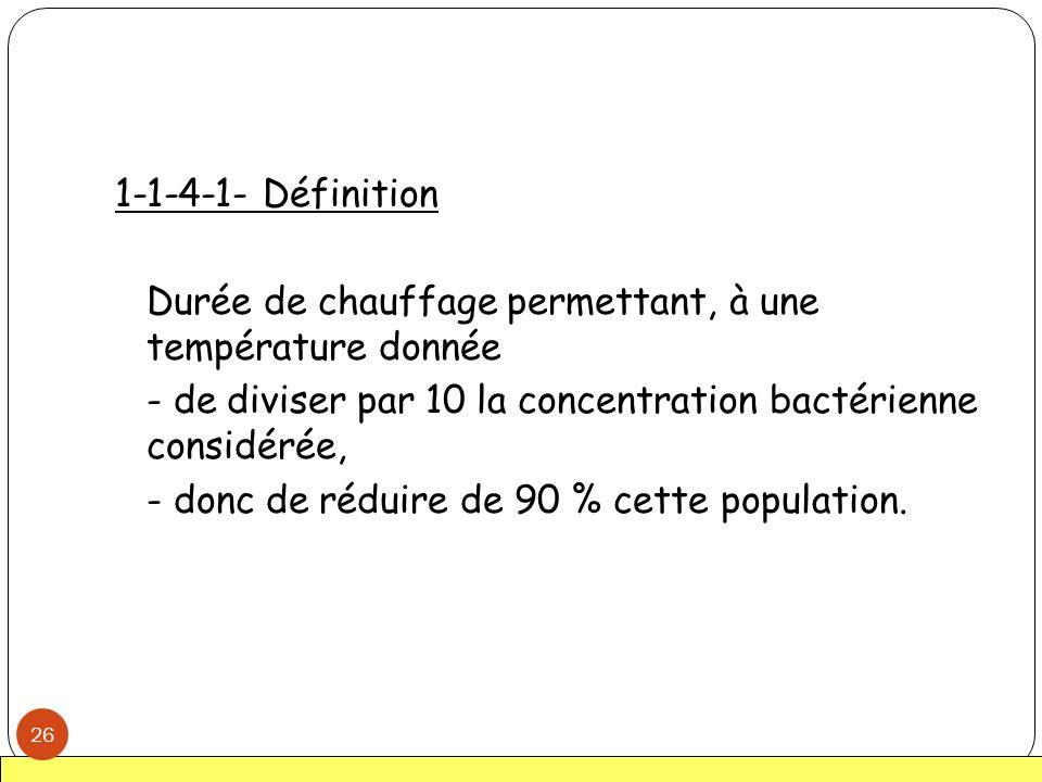 1-1-4-1- Définition Durée de chauffage permettant, à une température donnée. - de diviser par 10 la concentration bactérienne considérée,