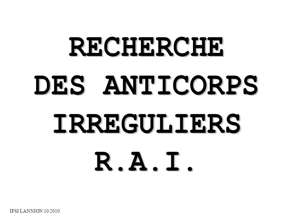 RECHERCHE DES ANTICORPS IRREGULIERS R.A.I.