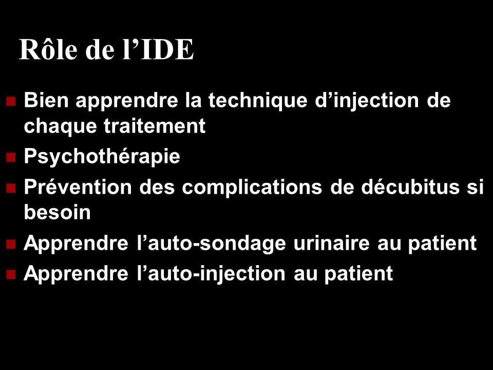 Rôle de l'IDE Bien apprendre la technique d'injection de chaque traitement. Psychothérapie. Prévention des complications de décubitus si besoin.