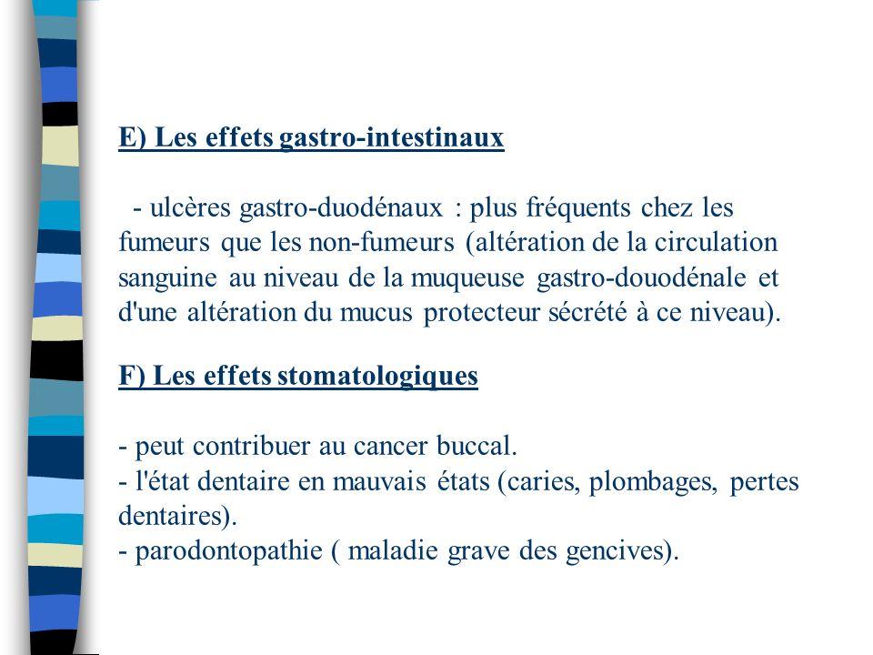 E) Les effets gastro-intestinaux - ulcères gastro-duodénaux : plus fréquents chez les fumeurs que les non-fumeurs (altération de la circulation sanguine au niveau de la muqueuse gastro-douodénale et d une altération du mucus protecteur sécrété à ce niveau).