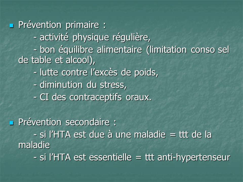 Prévention primaire : - activité physique régulière, - bon équilibre alimentaire (limitation conso sel de table et alcool),