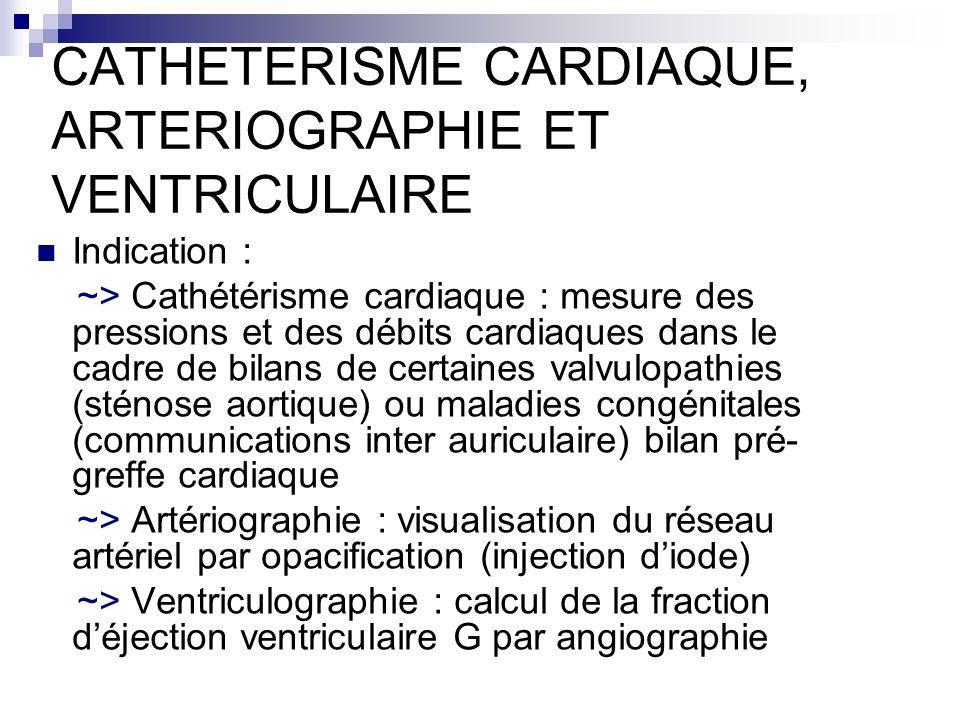 CATHETERISME CARDIAQUE, ARTERIOGRAPHIE ET VENTRICULAIRE