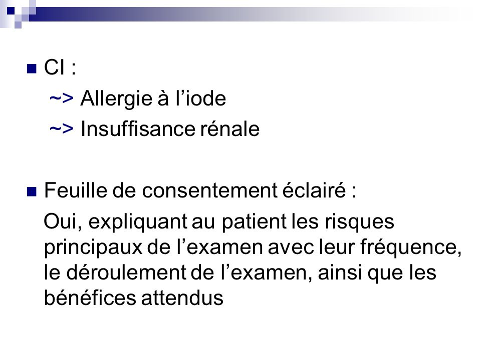 CI : ~> Allergie à l'iode. ~> Insuffisance rénale. Feuille de consentement éclairé :