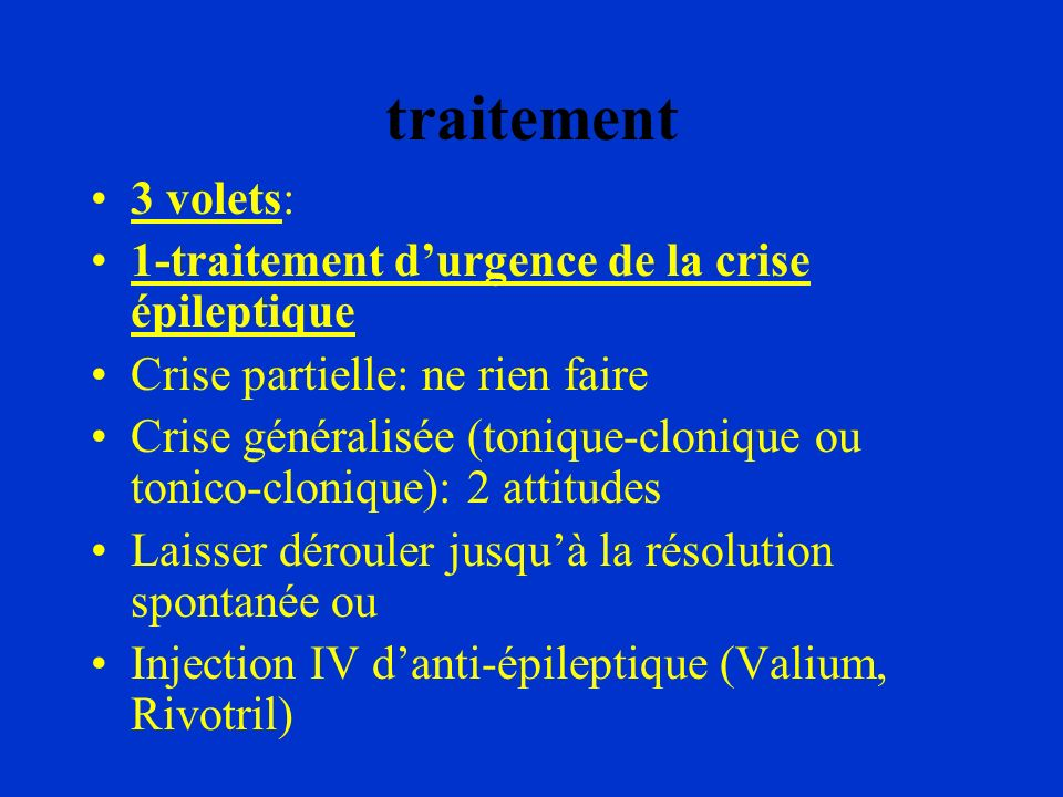 traitement 3 volets: 1-traitement d'urgence de la crise épileptique