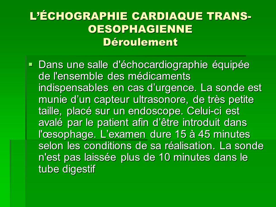 L'ÉCHOGRAPHIE CARDIAQUE TRANS-OESOPHAGIENNE Déroulement
