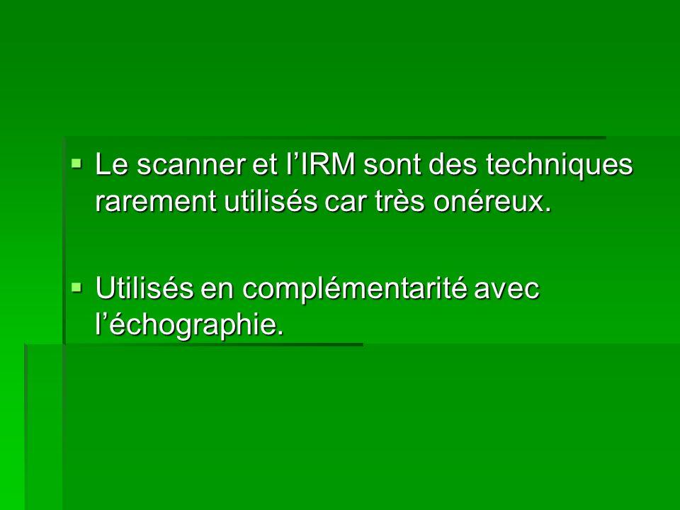 Le scanner et l'IRM sont des techniques rarement utilisés car très onéreux.