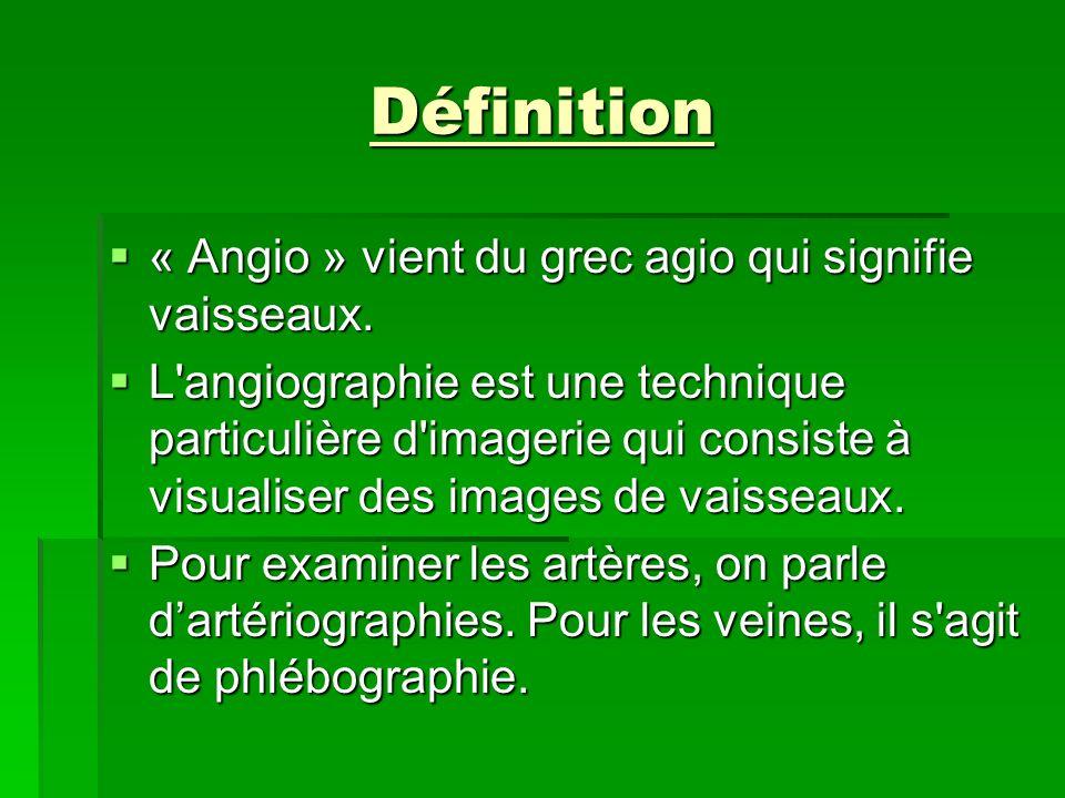 Définition « Angio » vient du grec agio qui signifie vaisseaux.