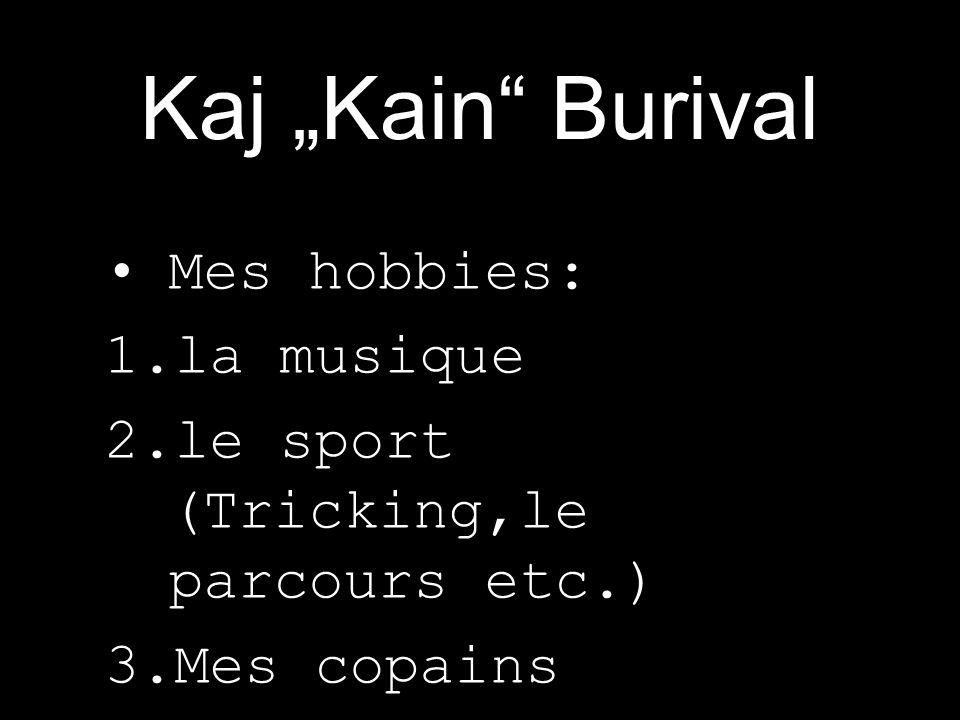 """Kaj """"Kain Burival Mes hobbies: la musique"""