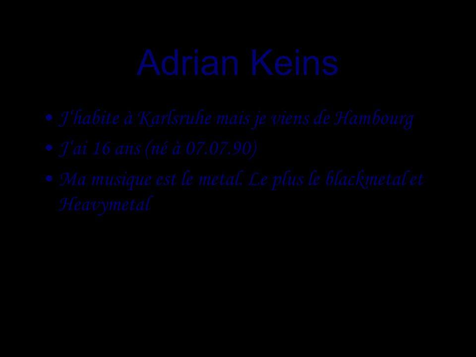 Adrian Keins J'habite à Karlsruhe mais je viens de Hambourg