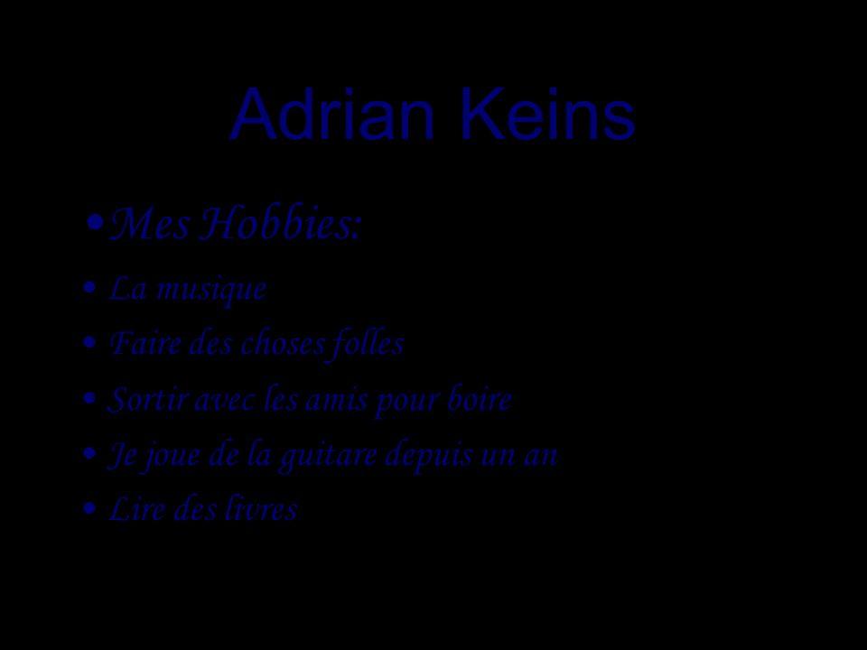 Adrian Keins Mes Hobbies: La musique Faire des choses folles