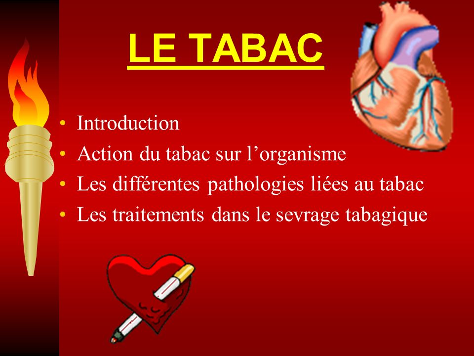LE TABAC Introduction Action du tabac sur l'organisme