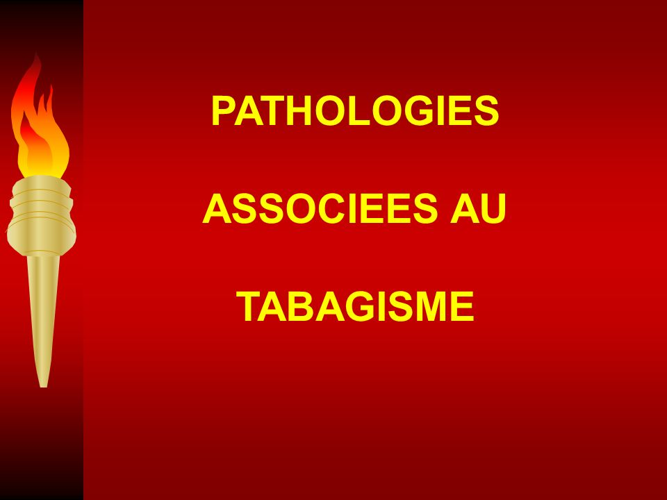 PATHOLOGIES ASSOCIEES AU TABAGISME