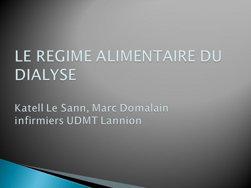 LE REGIME ALIMENTAIRE DU DIALYSE Katell Le Sann, Marc Domalain infirmiers UDMT Lannion