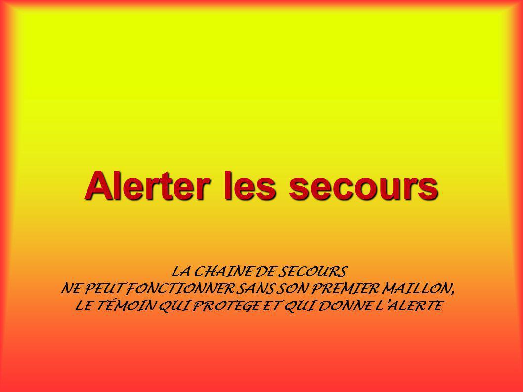 Alerter les secours LA CHAINE DE SECOURS