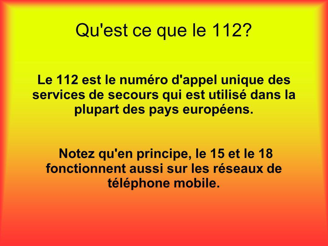 Qu est ce que le 112 Le 112 est le numéro d appel unique des services de secours qui est utilisé dans la plupart des pays européens.