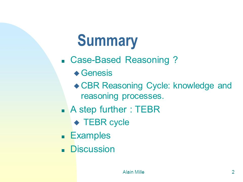 Summary Case-Based Reasoning A step further : TEBR Examples