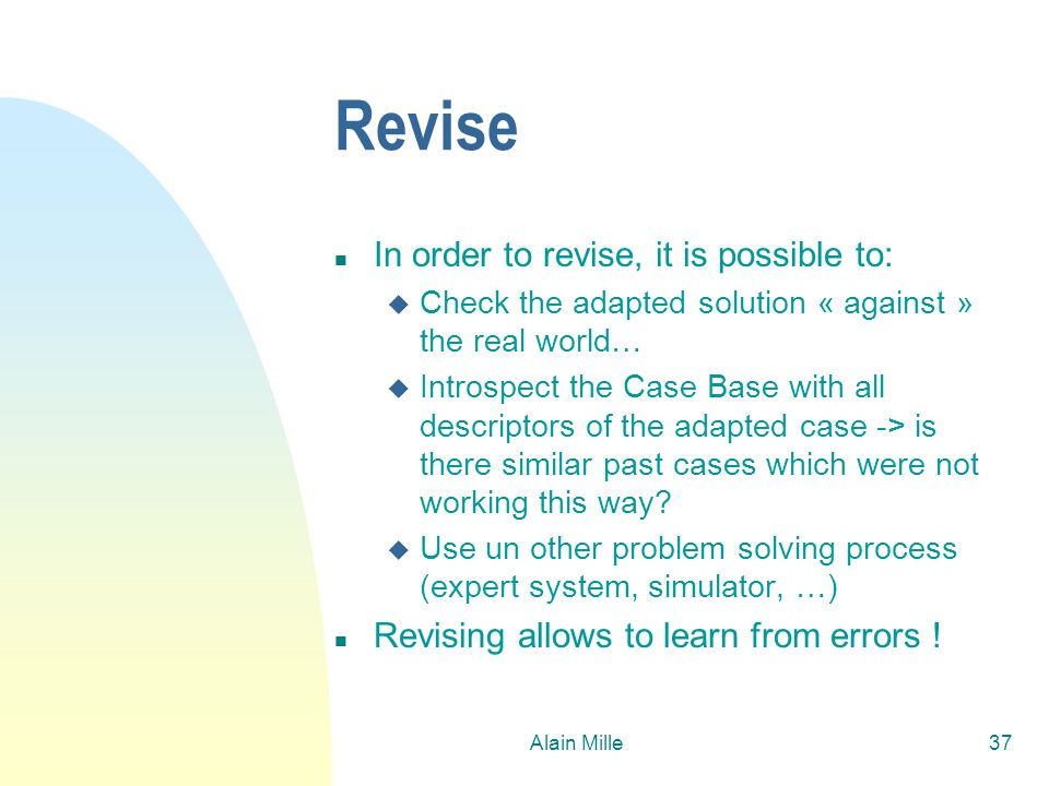 Revise In order to revise, it is possible to: