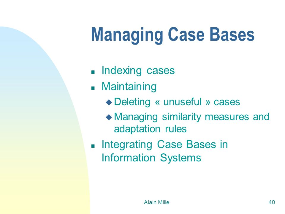 Managing Case Bases Indexing cases Maintaining