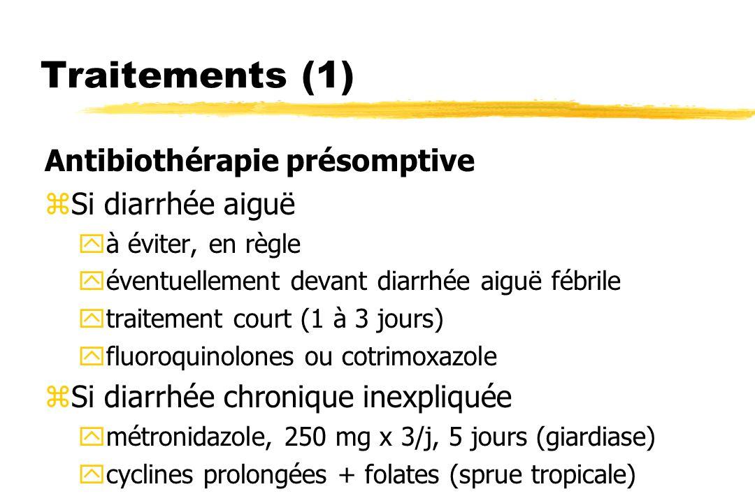 Traitements (1) Antibiothérapie présomptive Si diarrhée aiguë