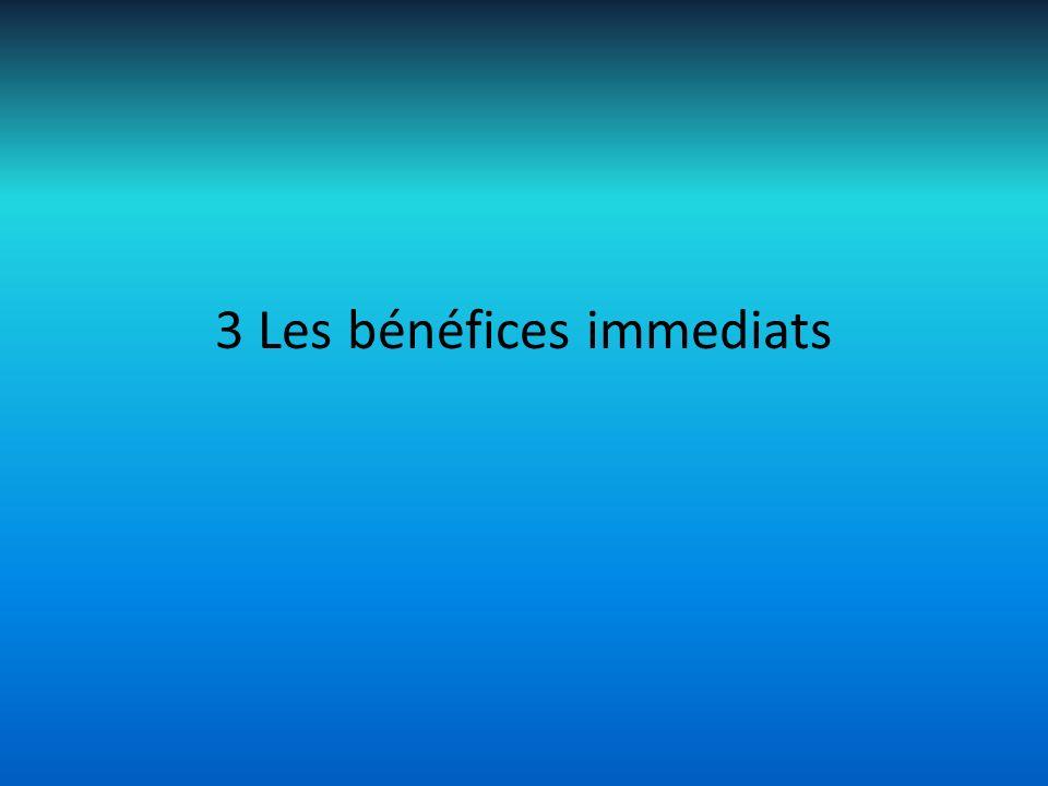 3 Les bénéfices immediats