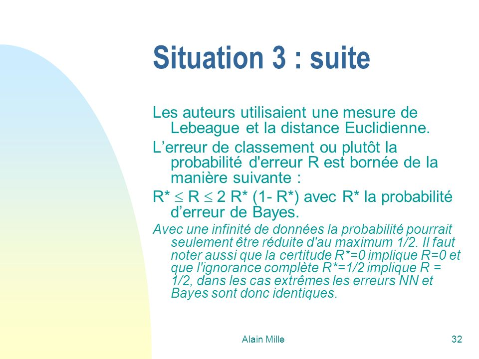 Situation 3 : suite Les auteurs utilisaient une mesure de Lebeague et la distance Euclidienne.