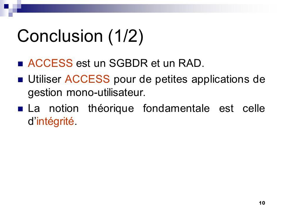 Conclusion (1/2) ACCESS est un SGBDR et un RAD.
