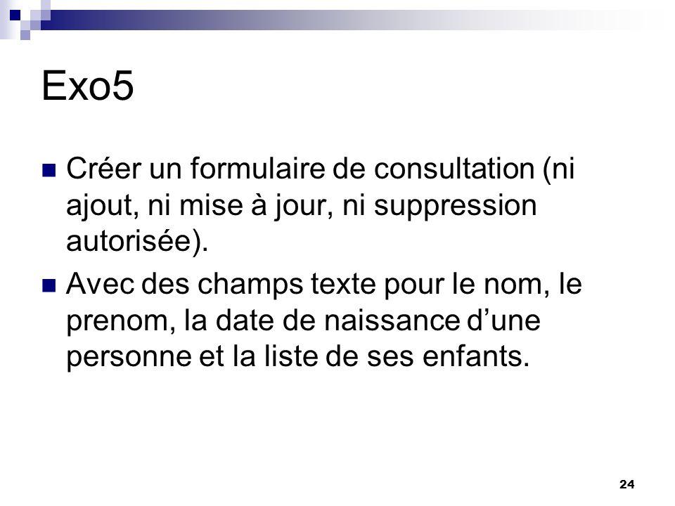 Exo5 Créer un formulaire de consultation (ni ajout, ni mise à jour, ni suppression autorisée).