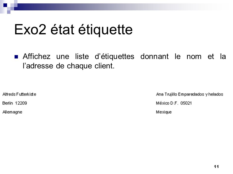Exo2 état étiquette Affichez une liste d'étiquettes donnant le nom et la l'adresse de chaque client.