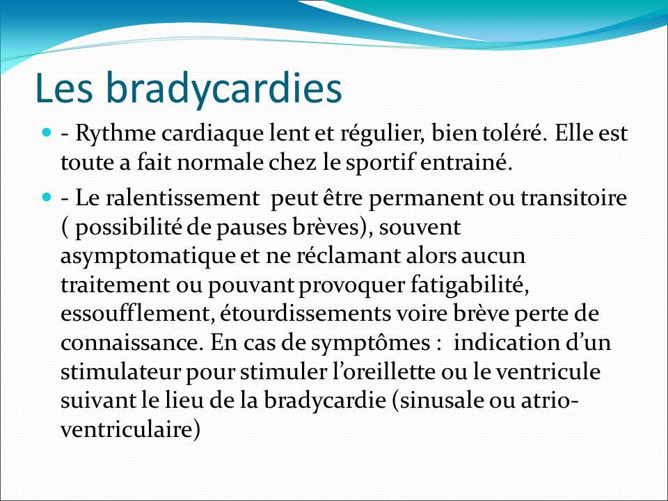 Les bradycardies - Rythme cardiaque lent et régulier, bien toléré. Elle est toute a fait normale chez le sportif entrainé.