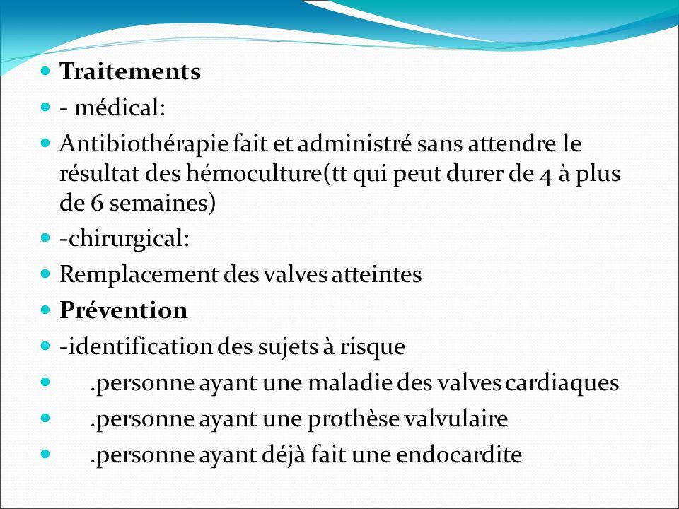 Traitements - médical: Antibiothérapie fait et administré sans attendre le résultat des hémoculture(tt qui peut durer de 4 à plus de 6 semaines)